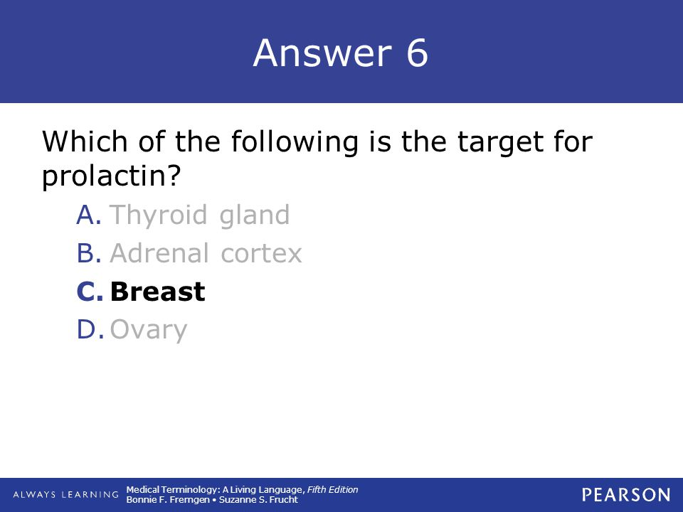 Answer 6 Which of the following is the target for prolactin