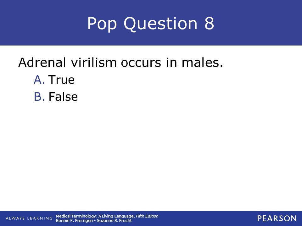 Pop Question 8 Adrenal virilism occurs in males. True False