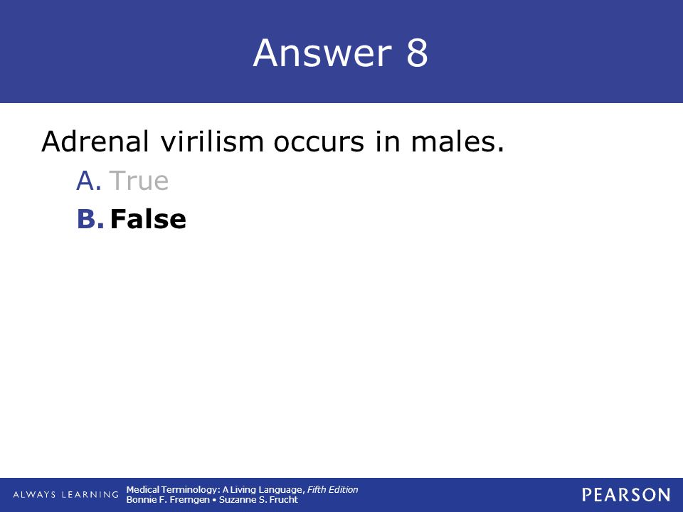 Answer 8 Adrenal virilism occurs in males. True False