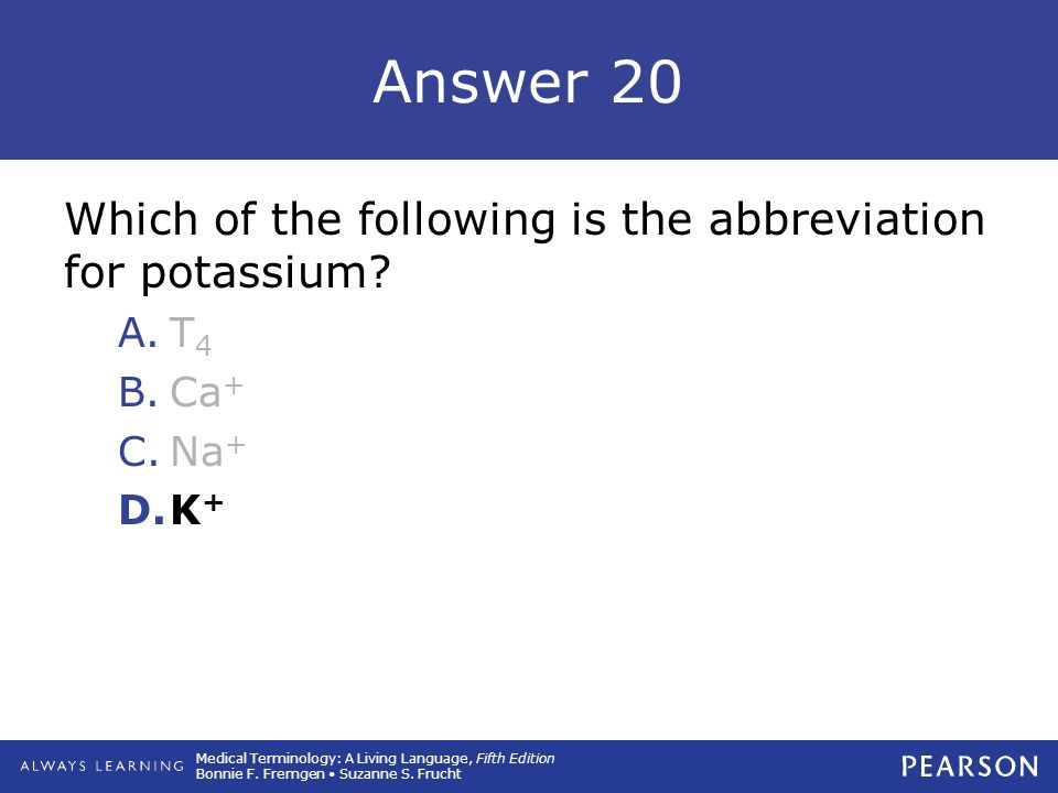 Answer 20 Which of the following is the abbreviation for potassium T4