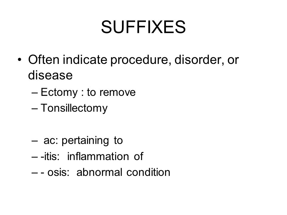 SUFFIXES Often indicate procedure, disorder, or disease