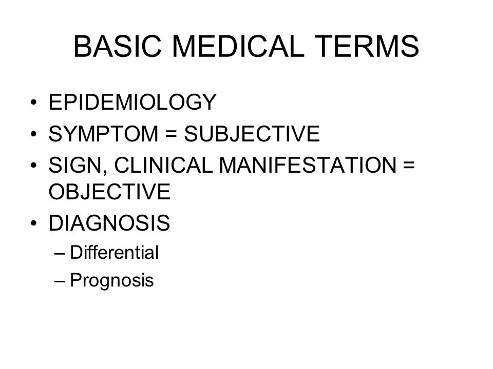 BASIC MEDICAL TERMS EPIDEMIOLOGY SYMPTOM = SUBJECTIVE