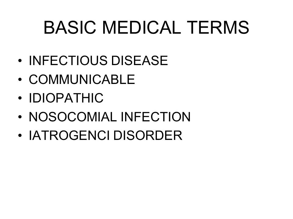 BASIC MEDICAL TERMS INFECTIOUS DISEASE COMMUNICABLE IDIOPATHIC