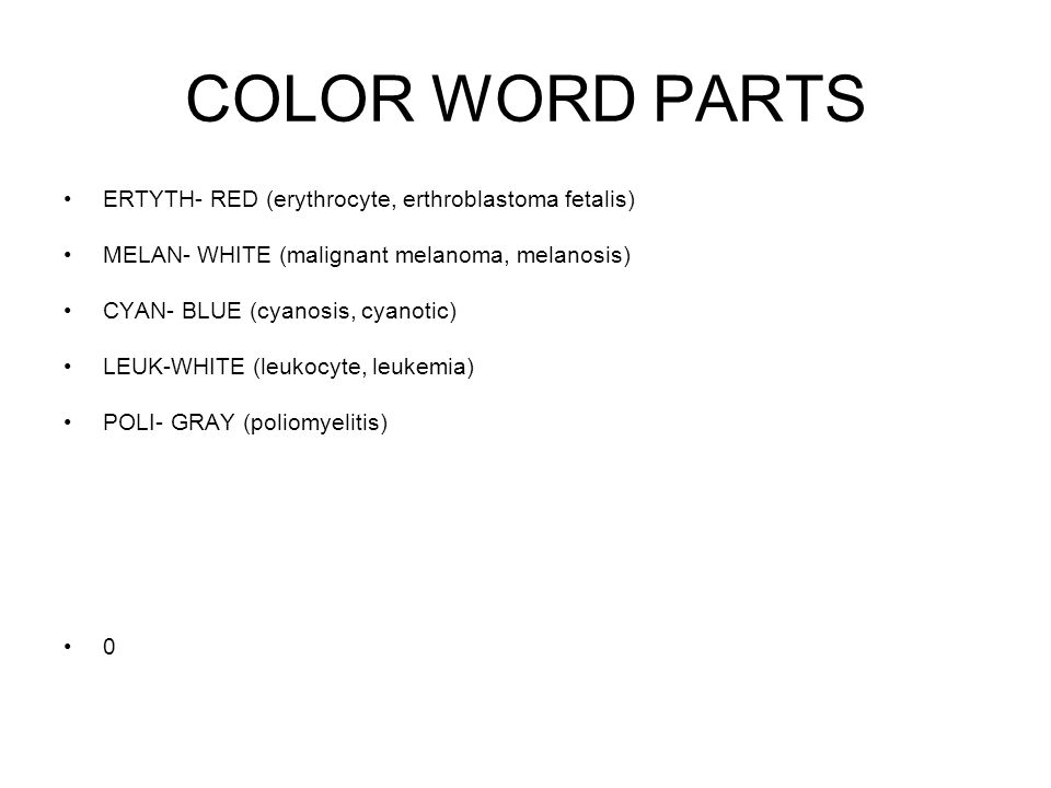 COLOR WORD PARTS ERTYTH- RED (erythrocyte, erthroblastoma fetalis)