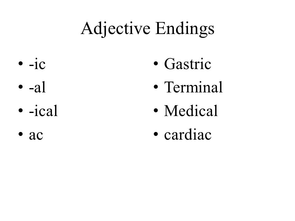 Adjective Endings -ic -al -ical ac Gastric Terminal Medical cardiac