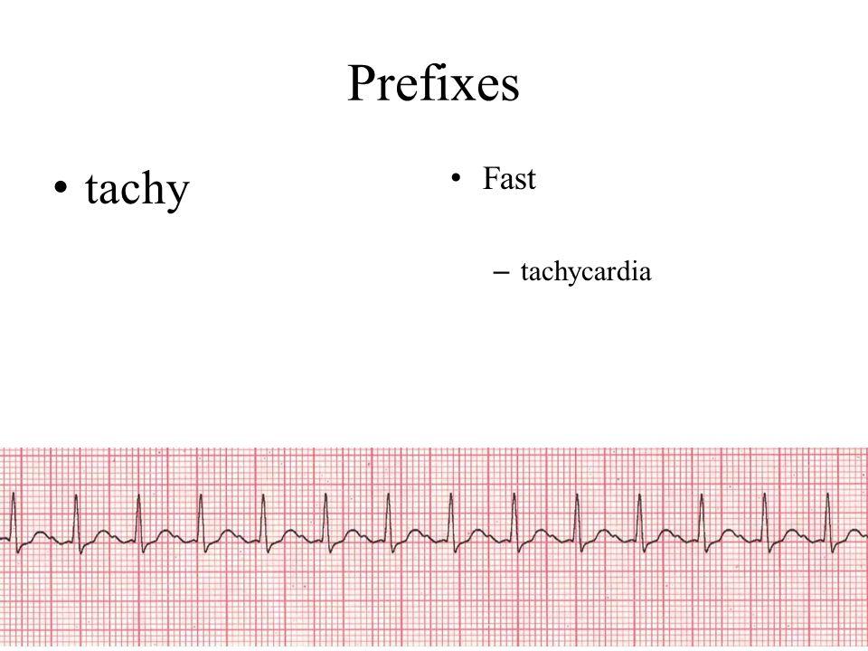 Prefixes tachy Fast tachycardia