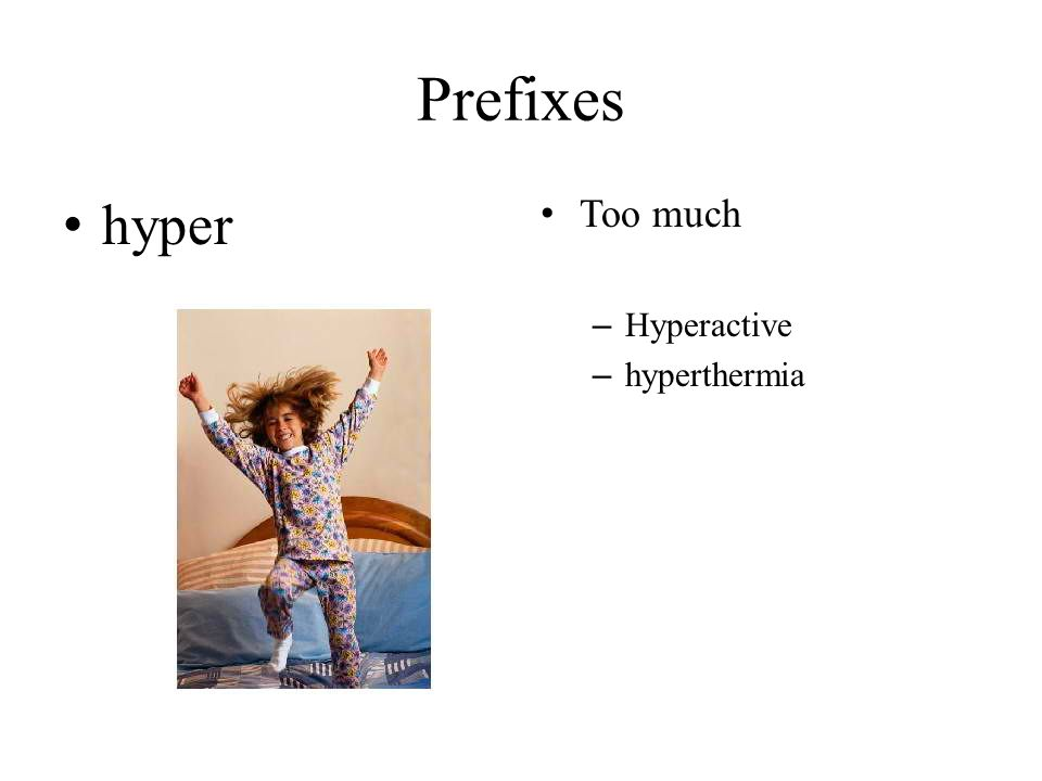 Prefixes hyper Too much Hyperactive hyperthermia