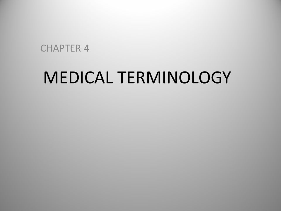 MEDICAL TERMINOLOGY CHAPTER 4