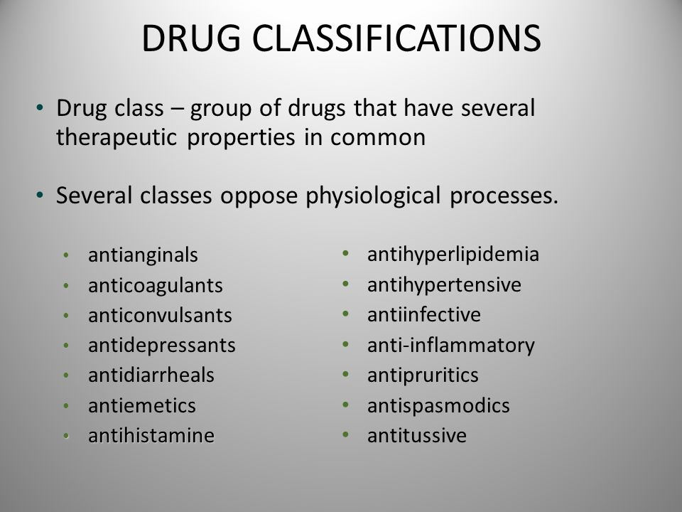 DRUG CLASSIFICATIONS Drug class – group of drugs that have several therapeutic properties in common.