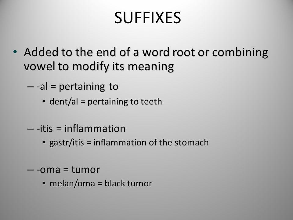SUFFIXES Added to the end of a word root or combining vowel to modify its meaning. -al = pertaining to.