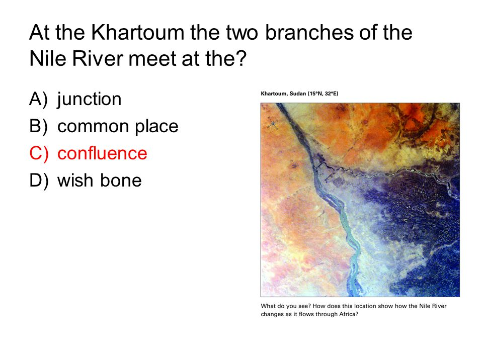 At the Khartoum the two branches of the Nile River meet at the