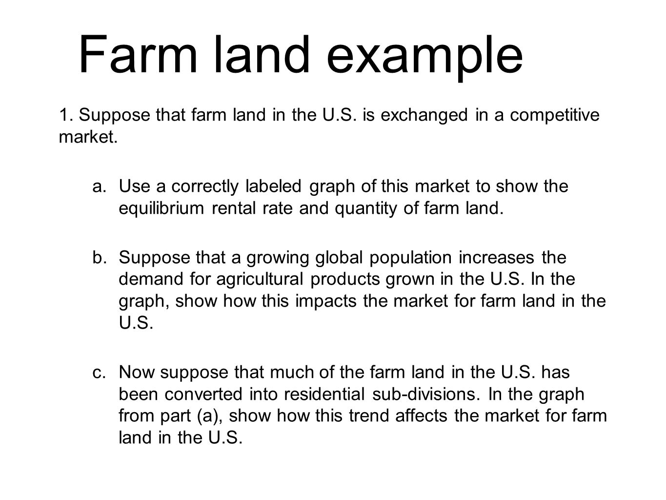 Farm land example 1. Suppose that farm land in the U.S. is exchanged in a competitive market.