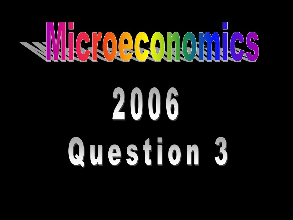 Microeconomics 2006 Question 3