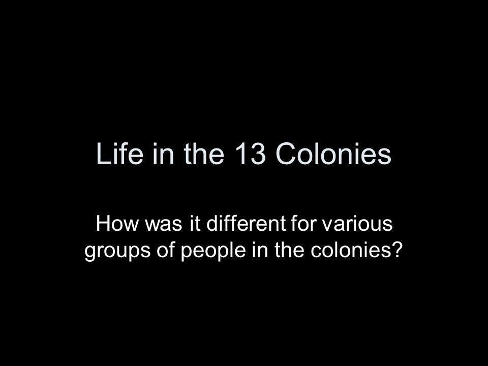 How was it different for various groups of people in the colonies
