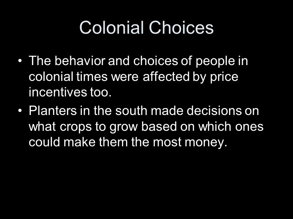 Colonial Choices The behavior and choices of people in colonial times were affected by price incentives too.