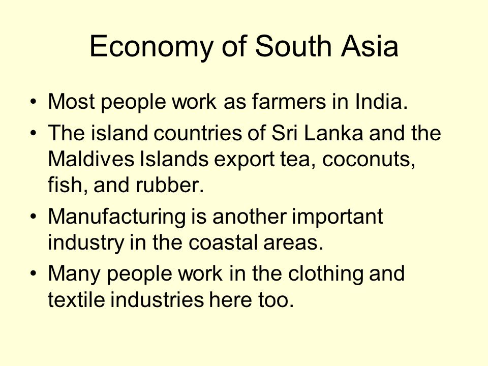 Economy of South Asia Most people work as farmers in India.