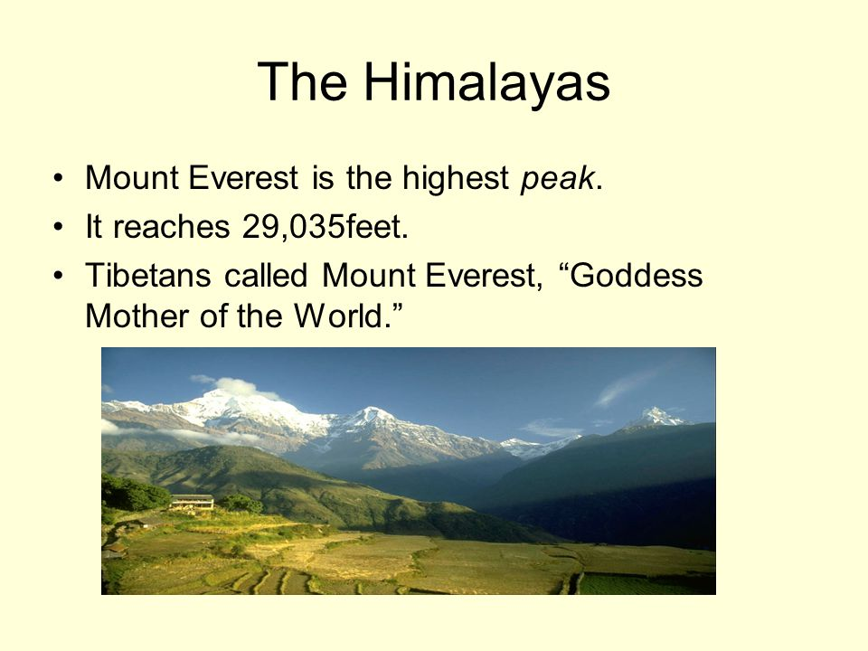 The Himalayas Mount Everest is the highest peak.