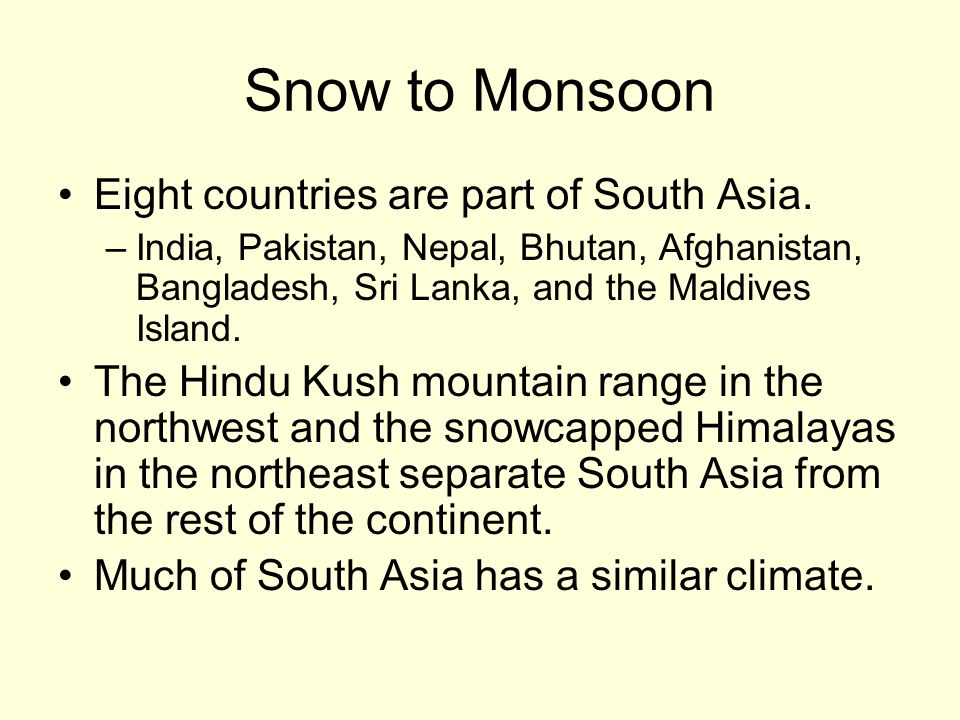 Snow to Monsoon Eight countries are part of South Asia.