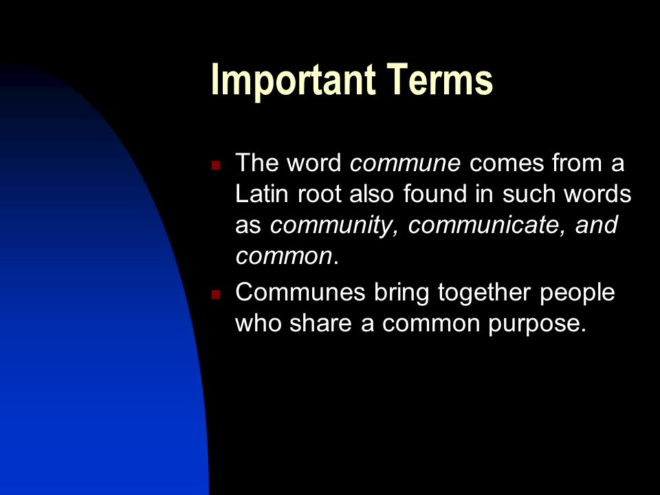 Important Terms The word commune comes from a Latin root also found in such words as community, communicate, and common.