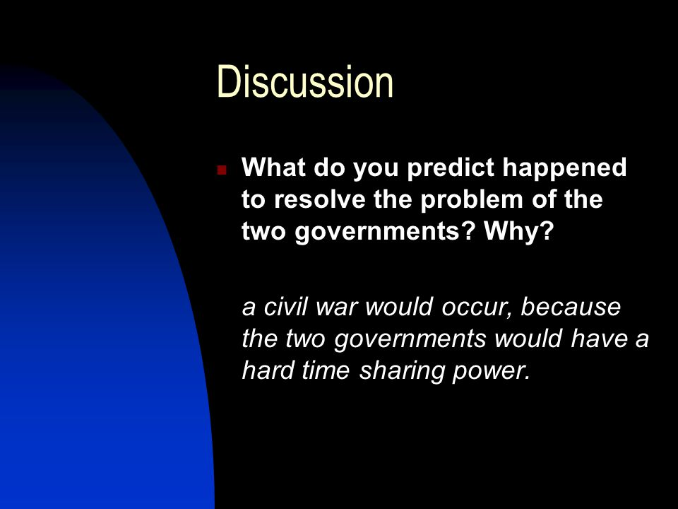 Discussion What do you predict happened to resolve the problem of the two governments Why
