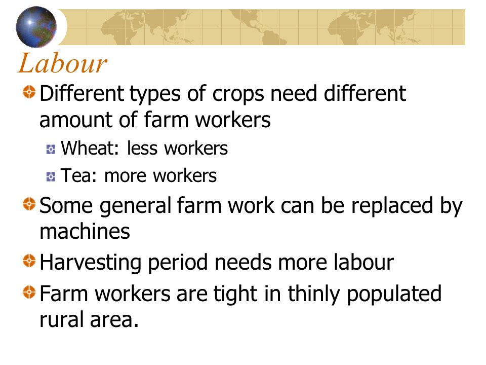 Labour Different types of crops need different amount of farm workers