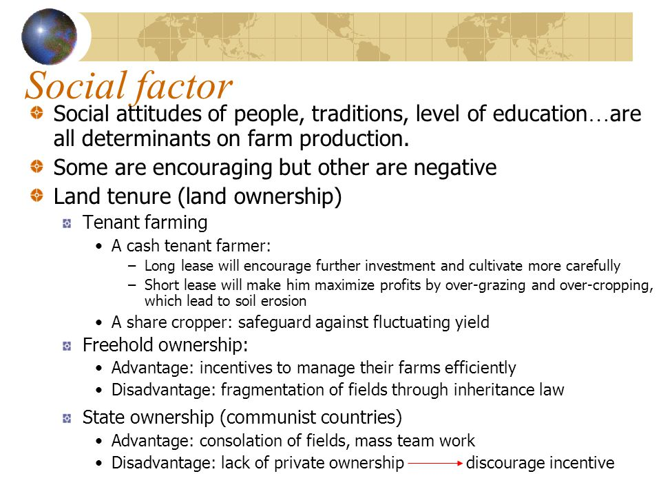 Social factor Social attitudes of people, traditions, level of education…are all determinants on farm production.