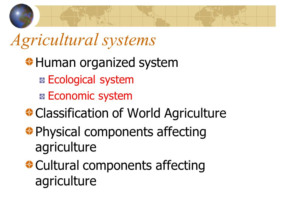 Agricultural systems Human organized system