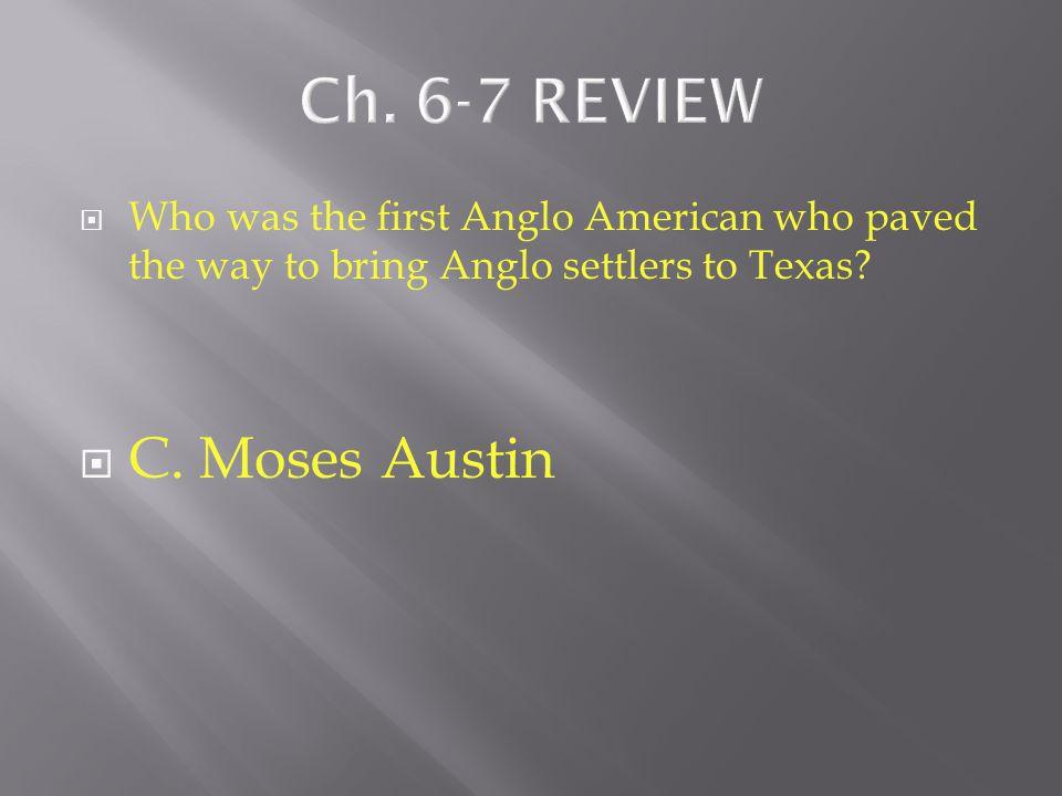 Ch. 6-7 REVIEW C. Moses Austin