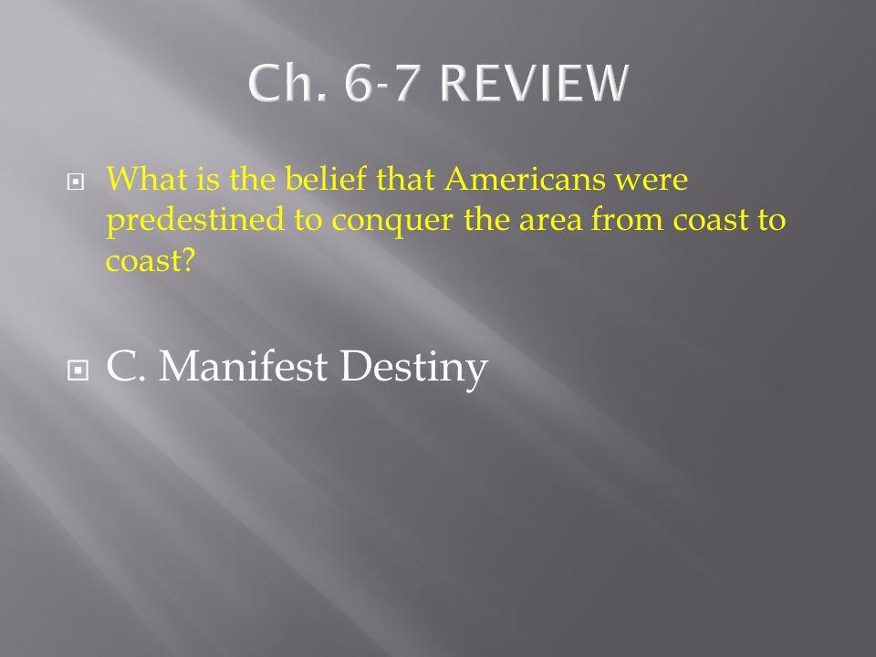 Ch. 6-7 REVIEW C. Manifest Destiny