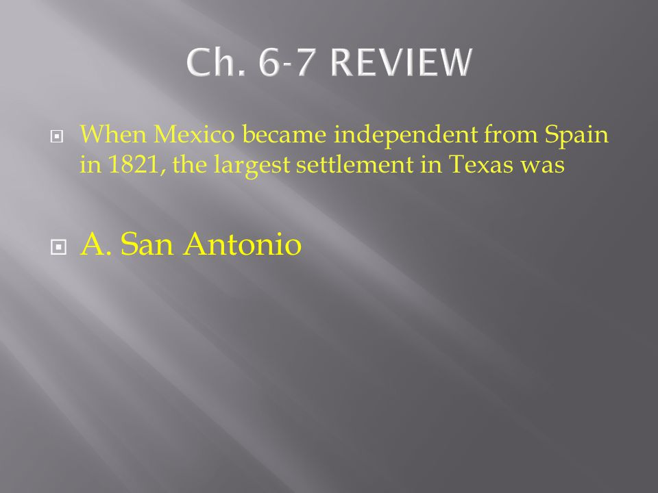 Ch. 6-7 REVIEW A. San Antonio