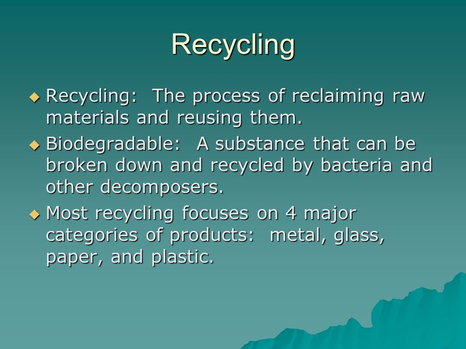 Recycling Recycling: The process of reclaiming raw materials and reusing them.