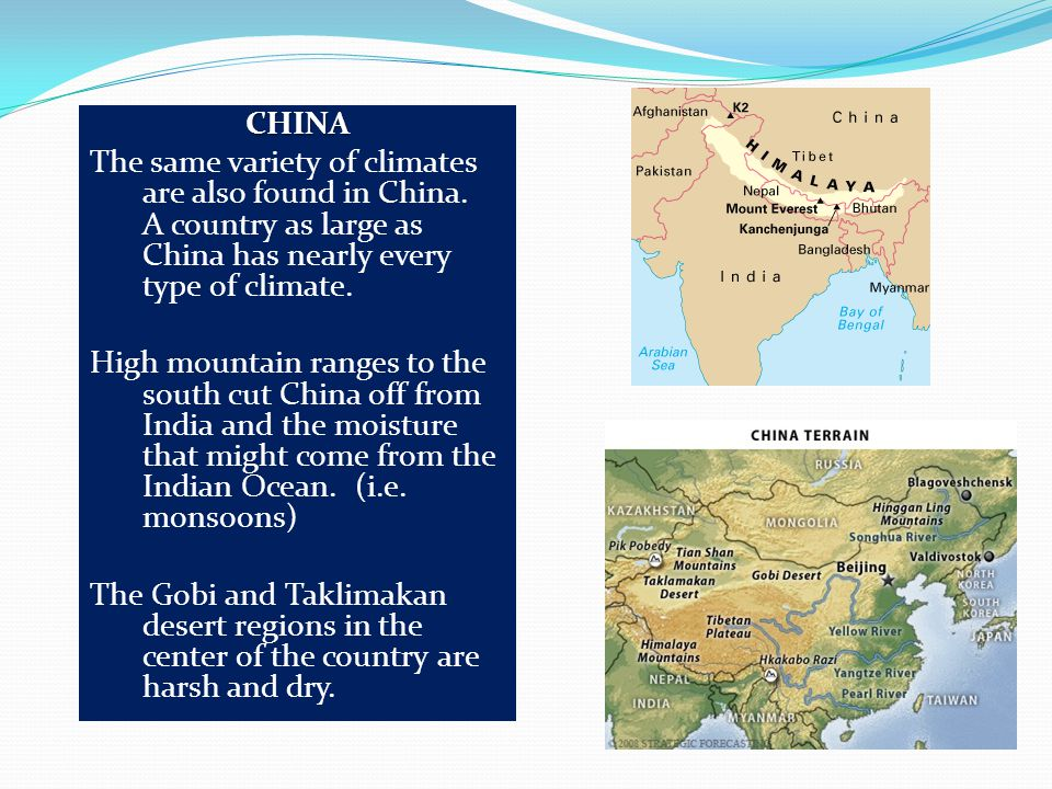 CHINA The same variety of climates are also found in China