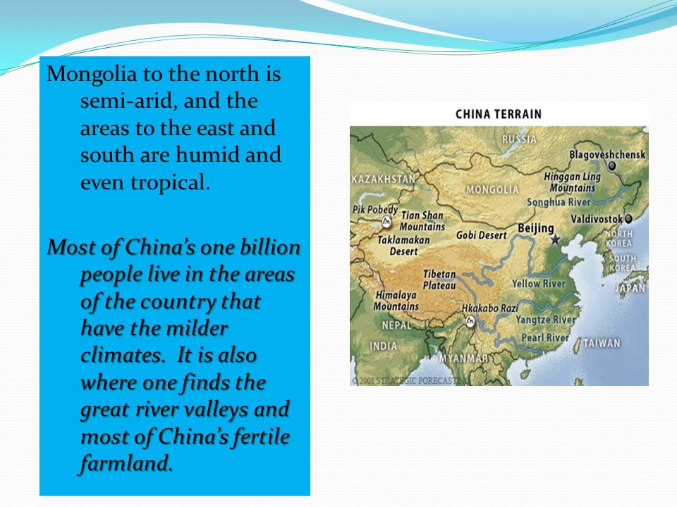 Mongolia to the north is semi-arid, and the areas to the east and south are humid and even tropical.