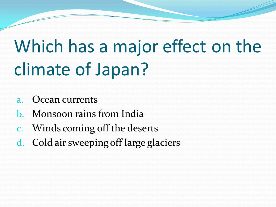 Which has a major effect on the climate of Japan