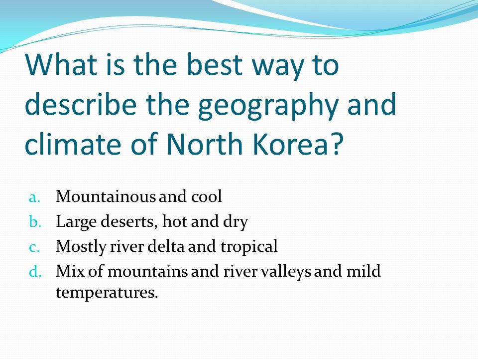 What is the best way to describe the geography and climate of North Korea