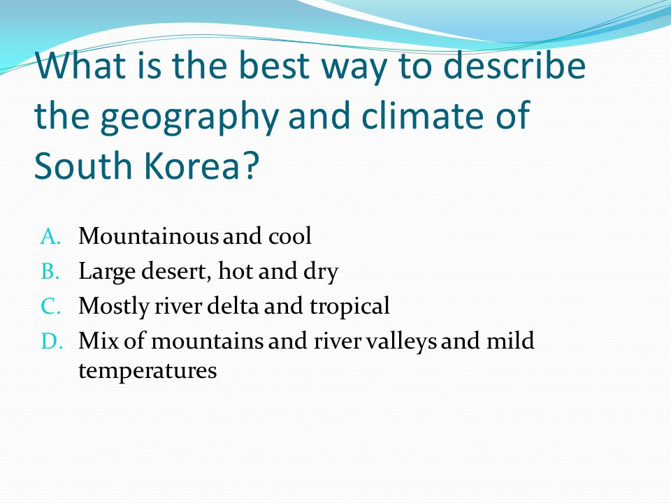 What is the best way to describe the geography and climate of South Korea