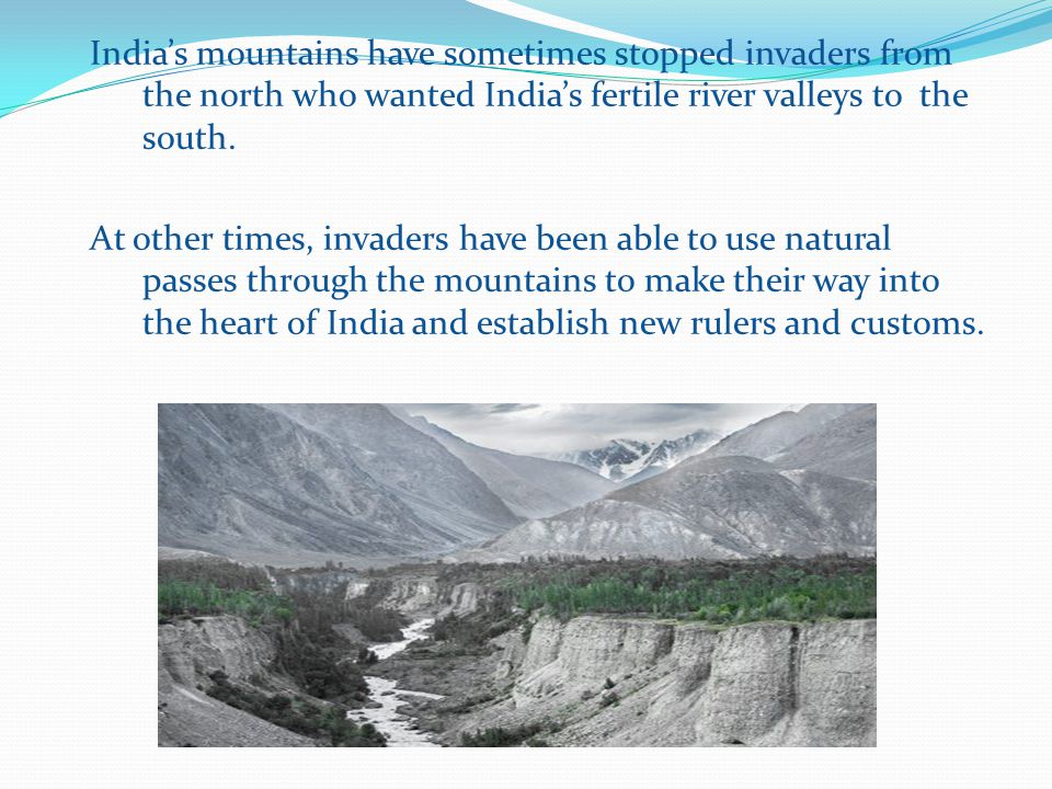 India's mountains have sometimes stopped invaders from the north who wanted India's fertile river valleys to the south.