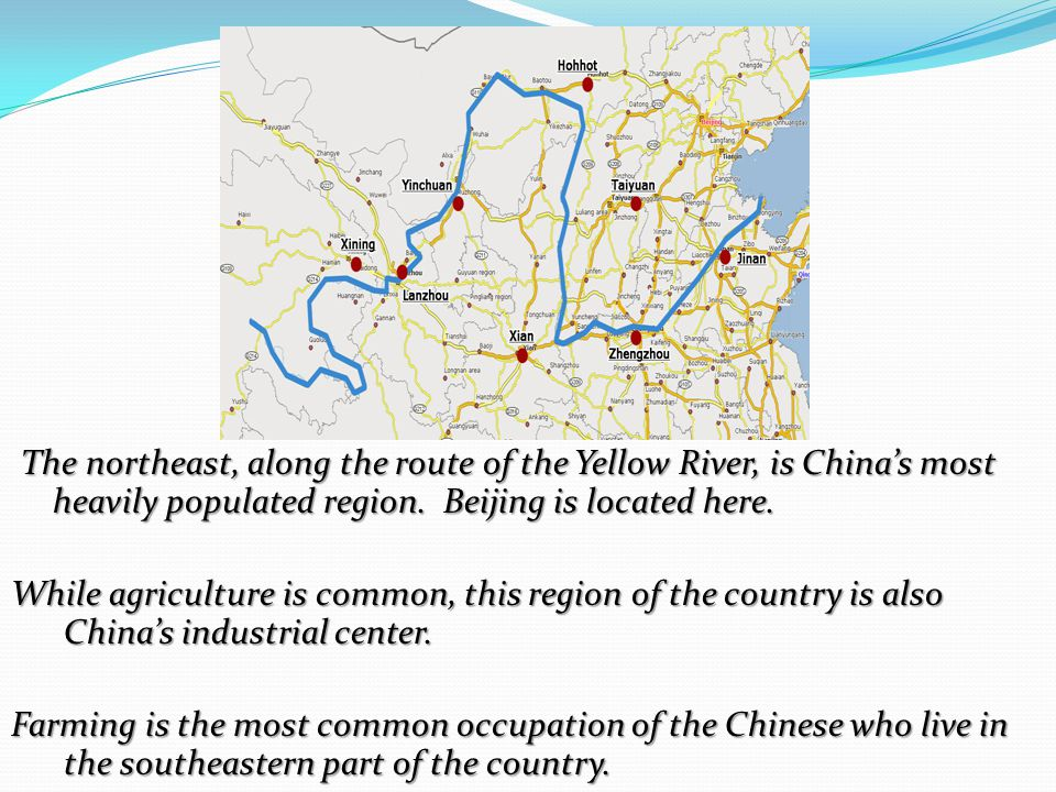 The northeast, along the route of the Yellow River, is China's most heavily populated region.