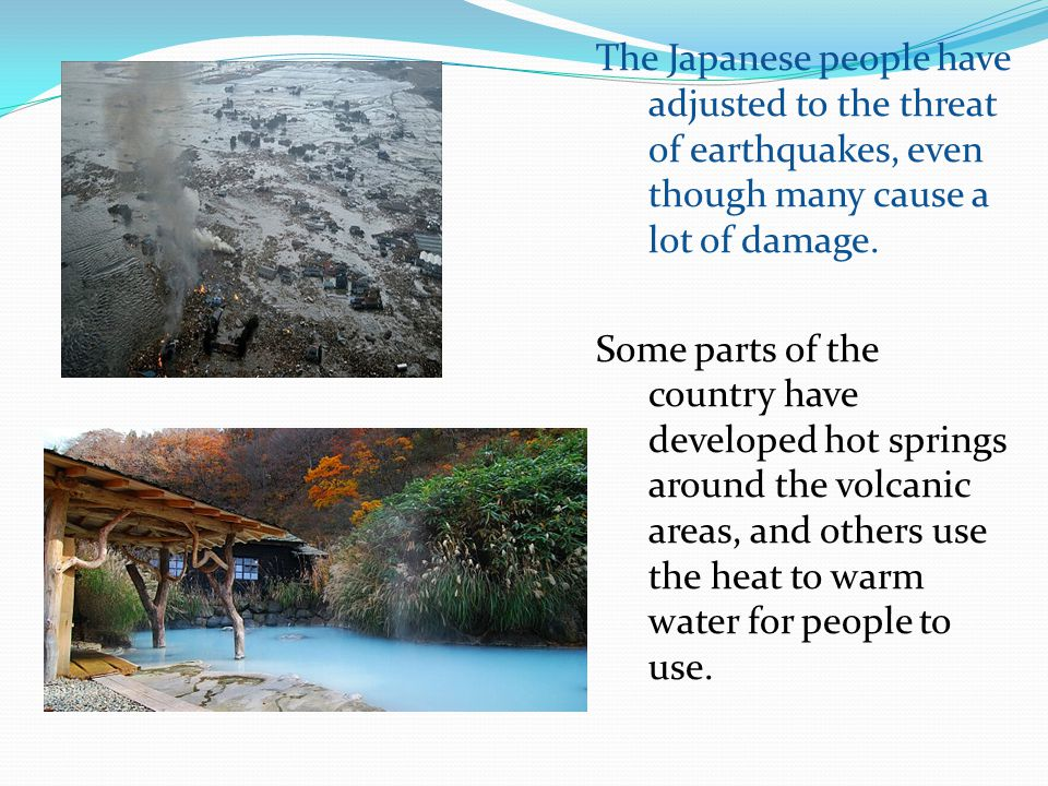 The Japanese people have adjusted to the threat of earthquakes, even though many cause a lot of damage.