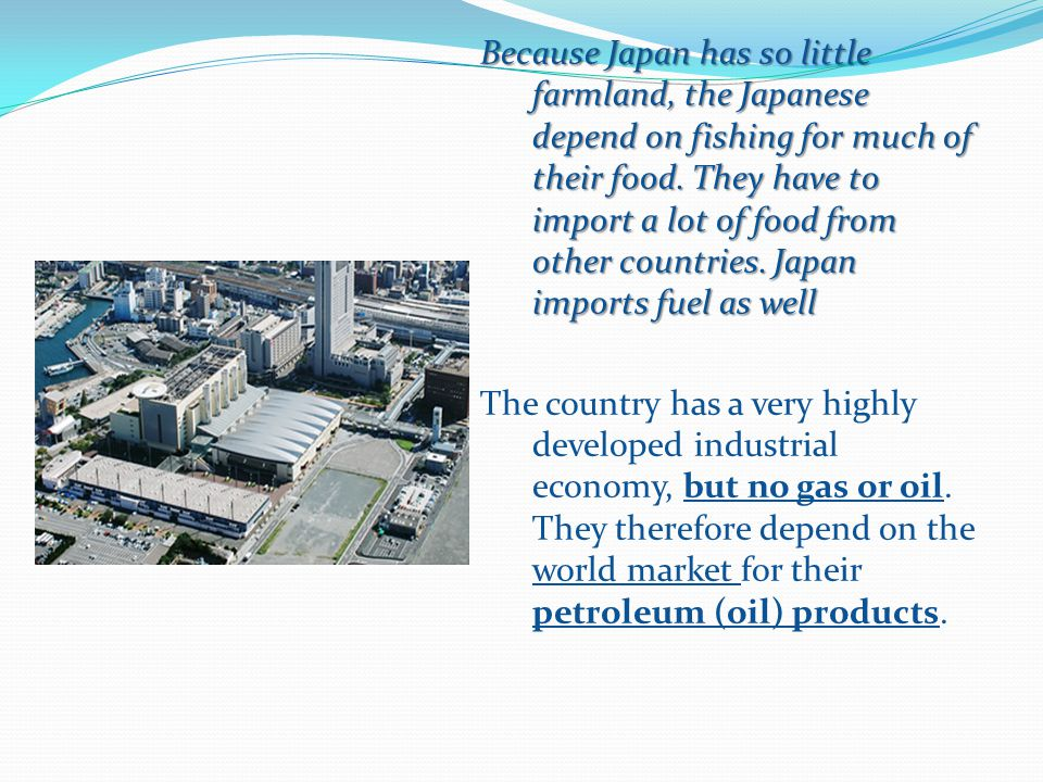 Because Japan has so little farmland, the Japanese depend on fishing for much of their food.