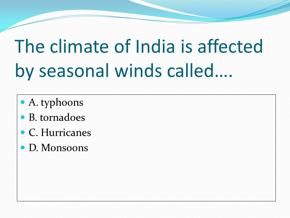 The climate of India is affected by seasonal winds called….