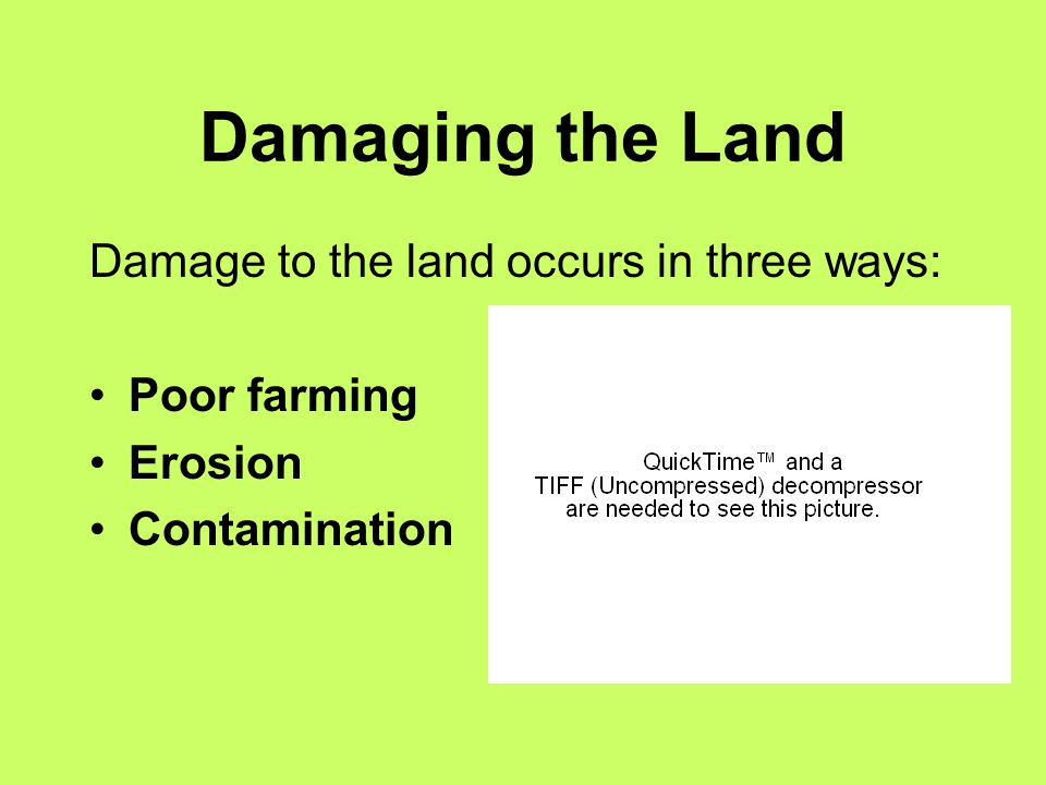 Damaging the Land Damage to the land occurs in three ways: