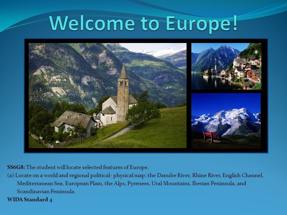 Welcome to Europe! SS6G8: The student will locate selected features of Europe.