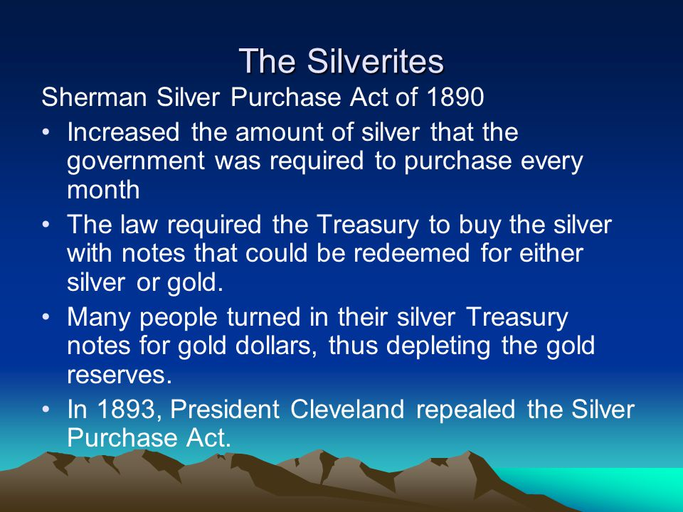 The Silverites Sherman Silver Purchase Act of 1890