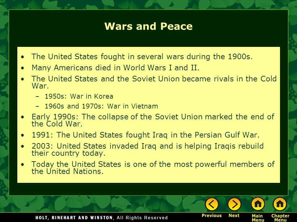 Wars and Peace The United States fought in several wars during the 1900s. Many Americans died in World Wars I and II.