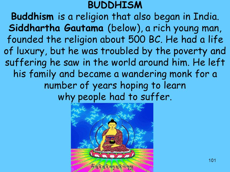 BUDDHISM Buddhism is a religion that also began in India