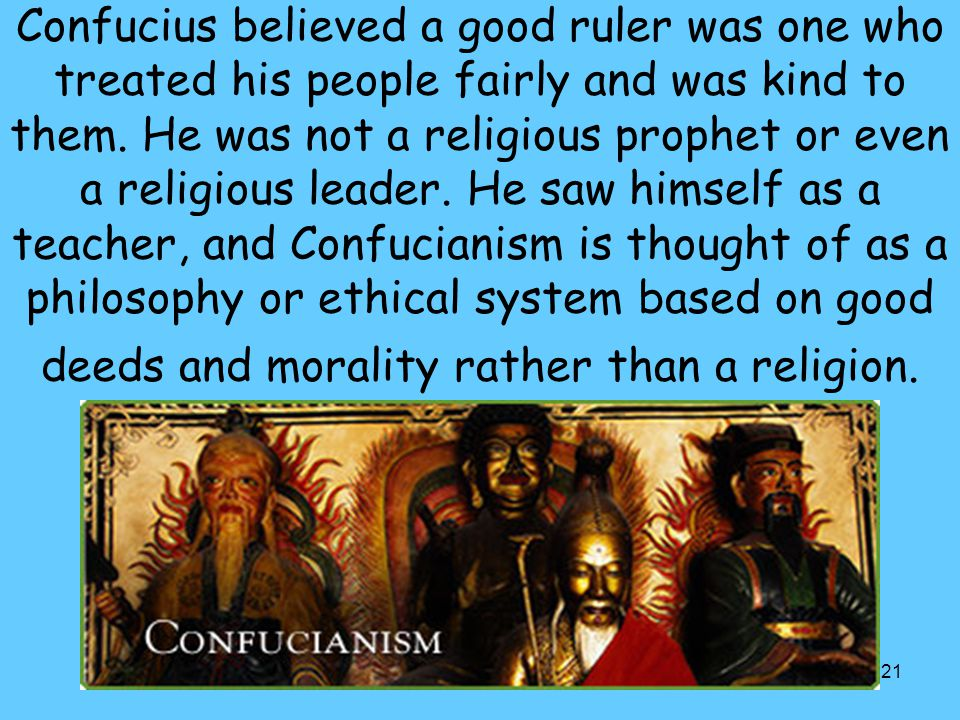 Confucius believed a good ruler was one who treated his people fairly and was kind to them.