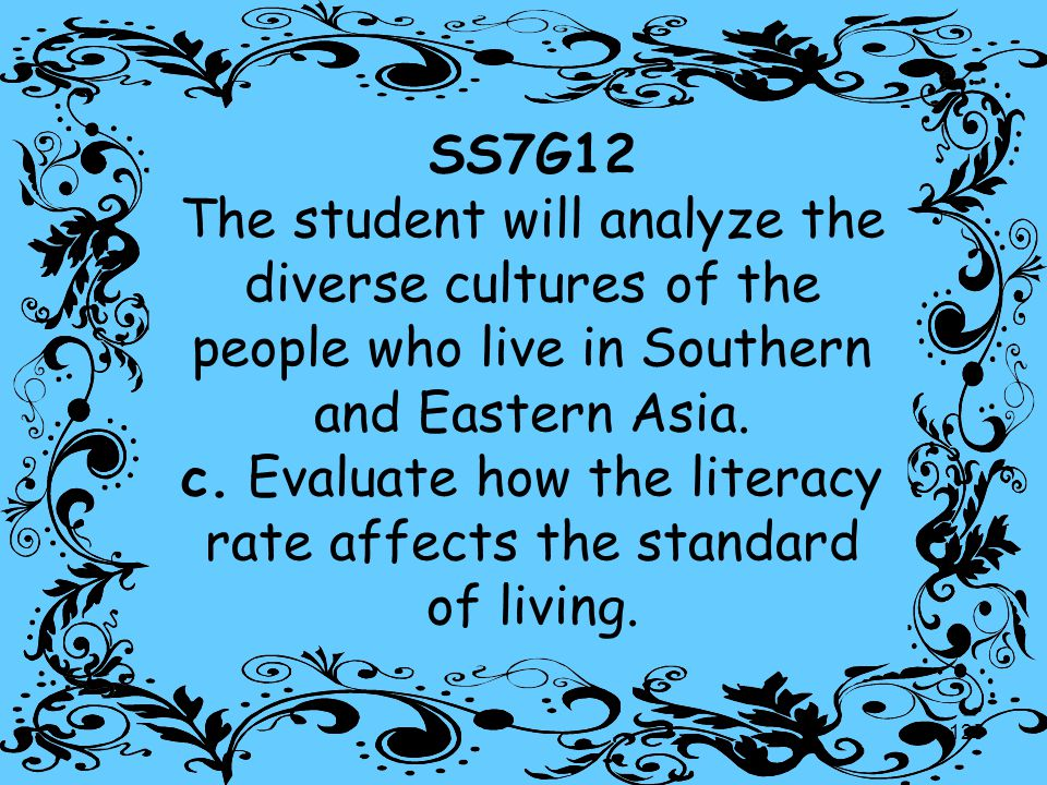 SS7G12 The student will analyze the diverse cultures of the people who live in Southern and Eastern Asia.