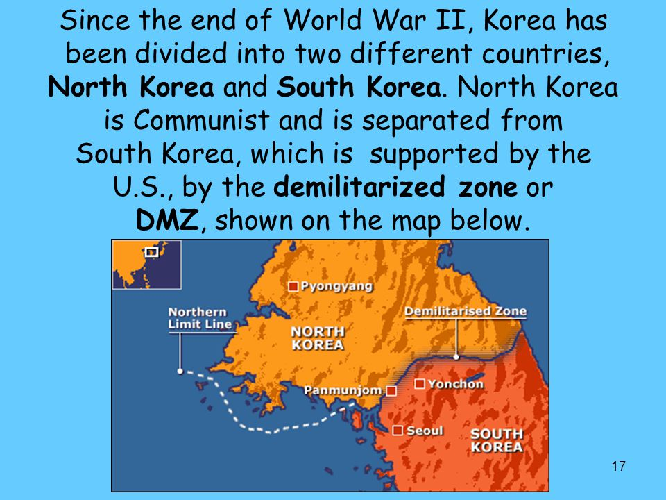 Since the end of World War II, Korea has been divided into two different countries, North Korea and South Korea.
