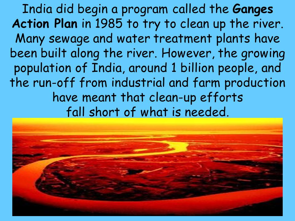 India did begin a program called the Ganges Action Plan in 1985 to try to clean up the river.